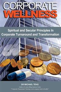 Corporate Wellness: Spiritual and Secular Principles in Corporate Turnaround and Transformation