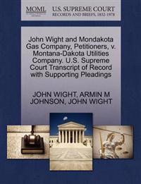 John Wight and Mondakota Gas Company, Petitioners, V. Montana-Dakota Utilities Company. U.S. Supreme Court Transcript of Record with Supporting Pleadings