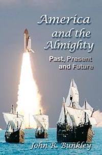 America and the Almighty: Past, Present and Future