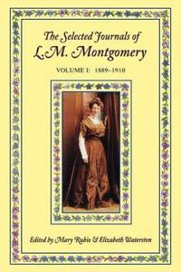 The Selected Journals of L.M. Montgomery: Volume I: 1889-1910