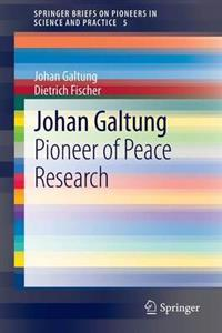 Johan Galtung: A Pioneer of Peace Research