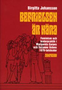 Befrielsen är nära : feminism och teaterpraktik i Margareta Garpes och Suzanne Ostens 1970-talsteater
