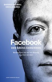Facebook - den nakna sanningen : Berättelsen om hur ett företag tog över världen