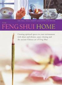 The Feng Shui Home: Creating Spiritual Spaces in Your Environment with Altars and Shrines, Space Clearing and the Ancient Chinese Art of F