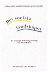 Det sociala landskapet : en sociologisk beskrivning av Sverige från 1950-talet till början av 2000-talet