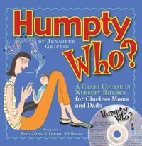 Humpty Who?: A Crash Course in 80 Nursery Rhymes for Clueless Moms and Dads [With CD]