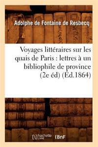Voyages Litteraires Sur Les Quais de Paris: Lettres a Un Bibliophile de Province (2e Ed) (Ed.1864)