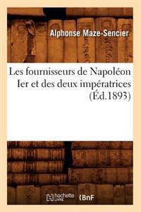 Les Fournisseurs de Napoleon Ier Et Des Deux Imperatrices (Ed.1893)