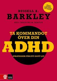 Ta kommandot över din ADHD - strategier för ett gott liv : Strategier för e