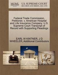 Federal Trade Commission, Petitioner, V. American Hospital and Life Insurance Company. U.S. Supreme Court Transcript of Record with Supporting Pleadings