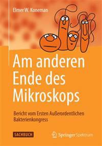 Am Anderen Ende Des Mikroskops: Bericht Vom Ersten Außerordentlichen Bakterienkongress
