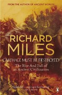 Carthage must be destroyed - the rise and fall of an ancient civilization