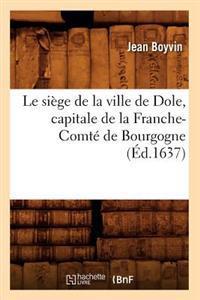 Le Si�ge de la Ville de Dole, Capitale de la Franche-Comt� de Bourgogne (�d.1637)