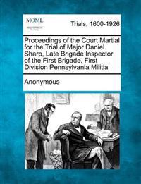 Proceedings of the Court Martial for the Trial of Major Daniel Sharp, Late Brigade Inspector of the First Brigade, First Division Pennsylvania Militia