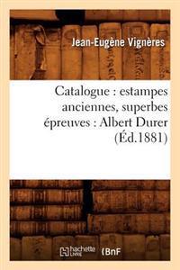 Catalogue: Estampes Anciennes, Superbes Epreuves: Albert Durer (Ed.1881)