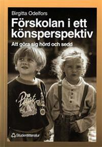 Förskolan i ett könsperspektiv: att göra sig hörd och sedd