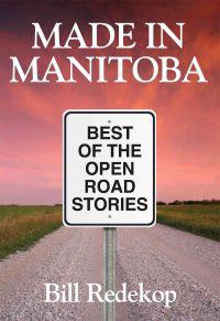 Made in Manitoba: Best of the Open Road Stories
