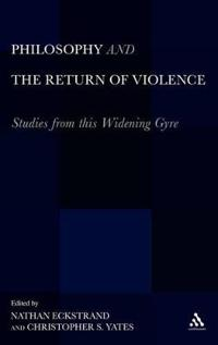 Philosophy and the Return of Violence: Studies from This Widening Gyre