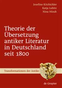 Theorie Der Ubersetzung Antiker Literatur in Deutschland Seit 1800
