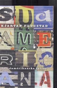 Sudamericana; latinamerikanske reiser - Kjartan Fløgstad | Inprintwriters.org
