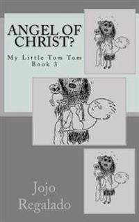 Angel of Christ?: My Little Tom Tom Book 3