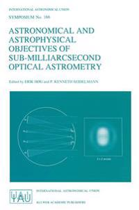 Astronomical and Astrophysical Objectives of Sub-Milliarcsecond Optical Astrometry