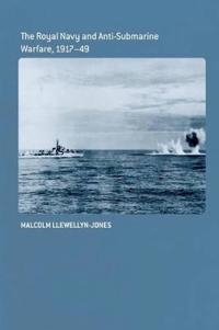 The Royal Navy and Anti-Submarine Warfare, 1917-49