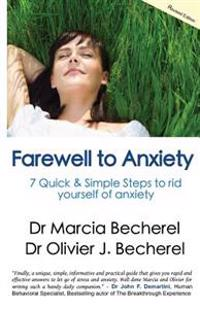 Farewell to Anxiety: 7 Quick & Simple Steps to Rid Yourself of Anxiety!