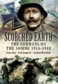 Scorched Earth: The Germans on the Somme 1914-1918
