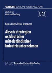 Absatzstrategien Ostdeutscher Mittelständischer Industrieunternehmen