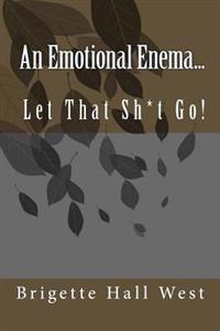 An Emotional Enema...: Let That Sh*t Go!
