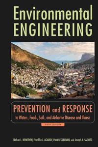 Environmental Engineering: Prevention and Response to Water-, Food-, Soil-, and Air-Borne Disease and Illness