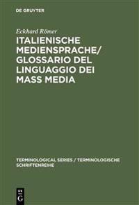 Italienische Mediensprache. Handbuch/Glossario Del Linguaaggio Dei Mass Media Italiano-Tedesco