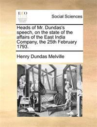 Heads of Mr. Dundas's Speech, on the State of the Affairs of the East India Company, the 25th February 1793.