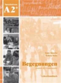 Begegnungen Deutsch als Fremdsprache A2+: Lehrerhandbuch