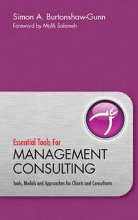 Essential Tools for Management Consulting: Tools, Models and Approaches for