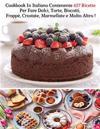 Cookbook In Italiano Contenente 457 Ricette Per Fare Dolci, Torte, Biscotti, Frappe, Crostate, Marmellate e Molto Altro