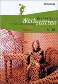 Ästhetische Werkstätten im Textil- und Kunstunterricht