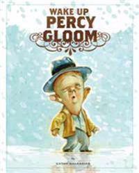 Wake Up, Percy Gloom!