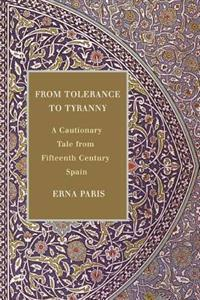 From Tolerance to Tyranny: A Cautionary Tale from Fifteenth-Century Spain