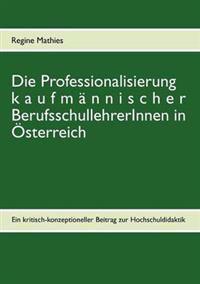Die Professionalisierung Kaufm Nnischer Berufsschullehrerinnen in Sterreich