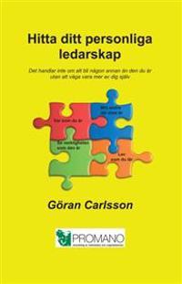 Hitta ditt personliga ledarskap : det handlar inte om att bli någon annan än den du är utan att våga vara mer av dig själv