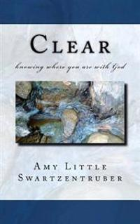 Clear: Knowing Where You Are with God