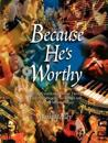 Because He's Worthy