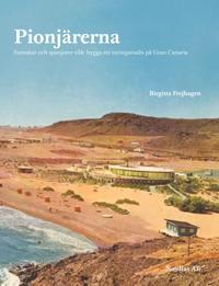 Pionjärerna : svenskar och spanjorer ville skapa ett turistparadis på Gran Canaria