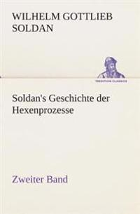 Soldan's Geschichte Der Hexenprozesse Zweiter Band