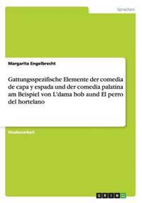 Gattungsspezifische Elemente Der Comedia de Capa y Espada Und Der Comedia Palatina Am Beispiel Von L'Dama Bob Aund El Perro del Hortelano