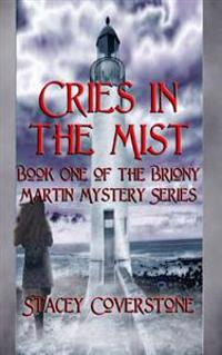 Cries in the Mist: Book One of the Briony Martin Mystery Series