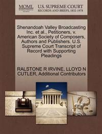 Shenandoah Valley Broadcasting Inc. et al., Petitioners, V. American Society of Composers, Authors and Publishers. U.S. Supreme Court Transcript of Record with Supporting Pleadings