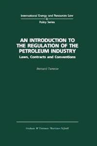 An Introduction to the Regulation of the Petroleum Industry: Laws, Contracts and Conventions